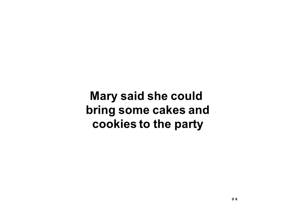Mary said she could bring some cakes and cookies to the party # 4