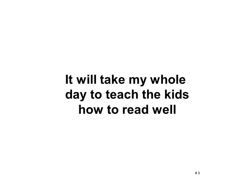 It will take my whole day to teach the kids how to read well # 3
