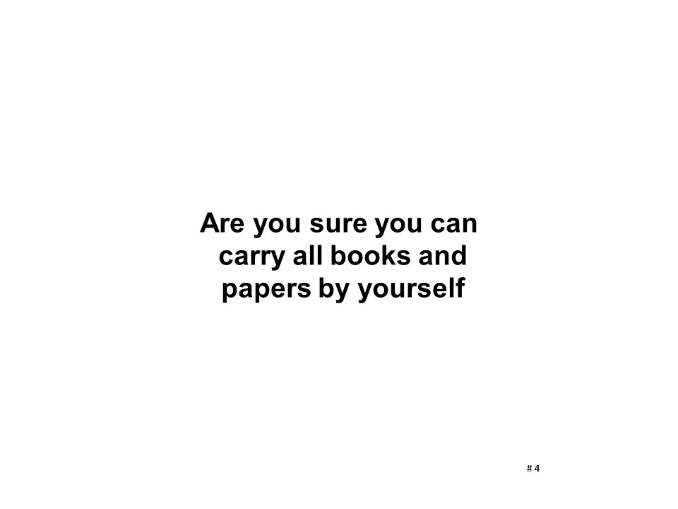 Are you sure you can carry all books and papers by yourself # 4