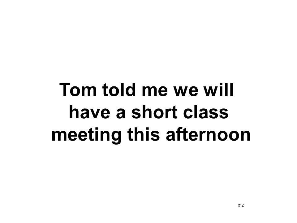 Tom told me we will have a short class meeting this afternoon # 2