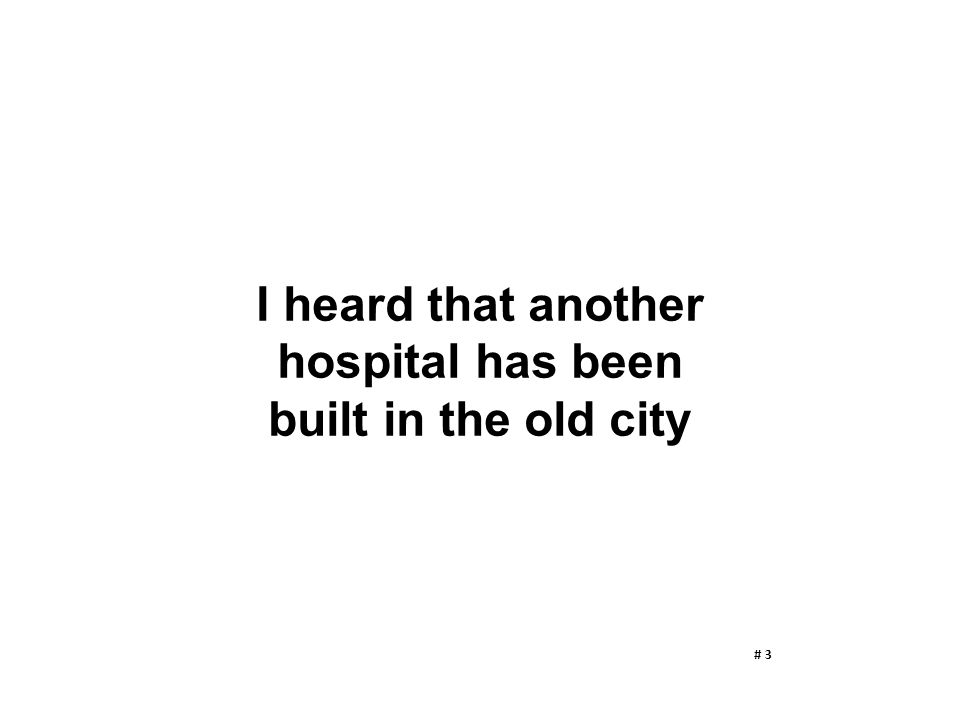 I heard that another hospital has been built in the old city # 3