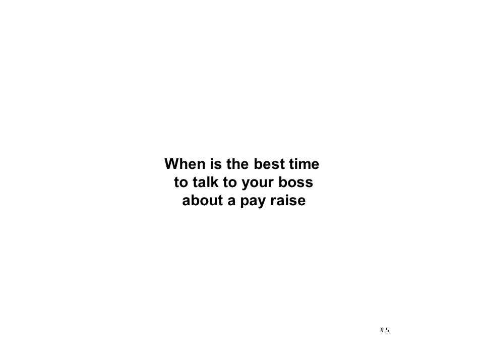When is the best time to talk to your boss about a pay raise # 5