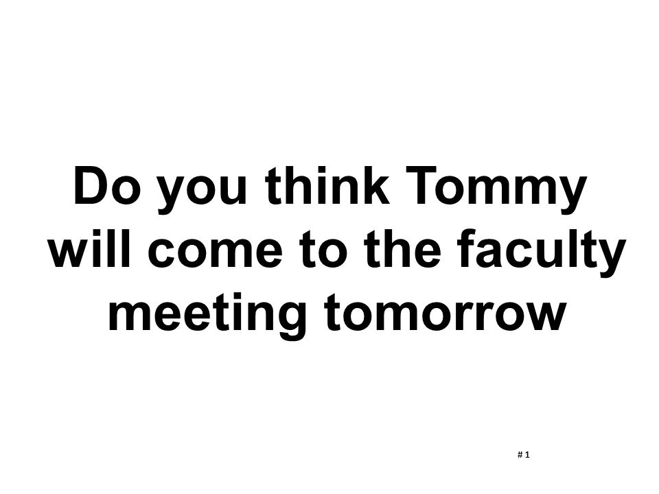 Do you think Tommy will come to the faculty meeting tomorrow # 1