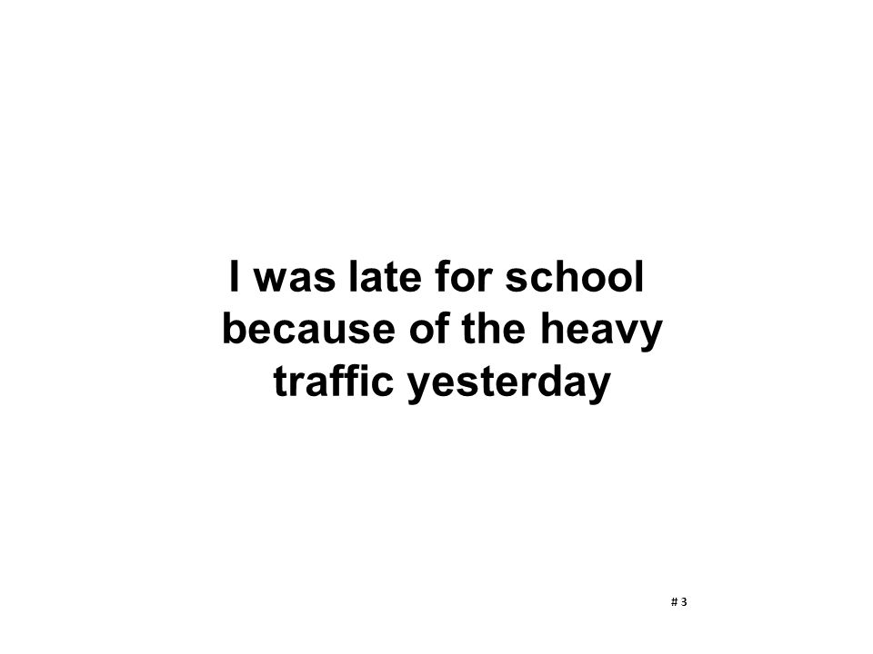 I was late for school because of the heavy traffic yesterday # 3