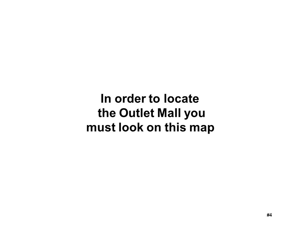 In order to locate the Outlet Mall you must look on this map #4