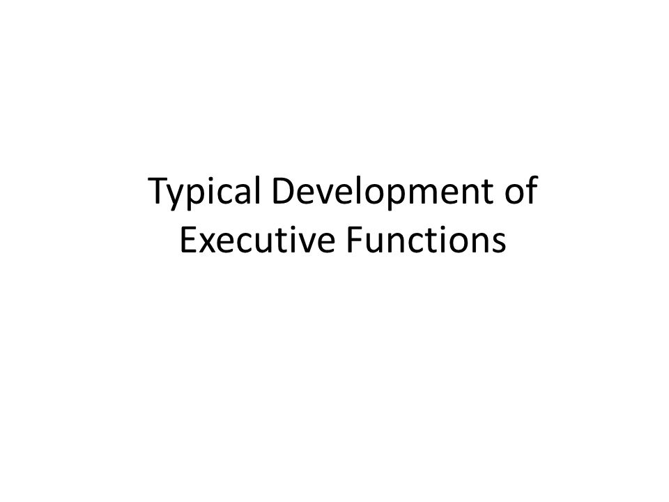 Typical Development of Executive Functions