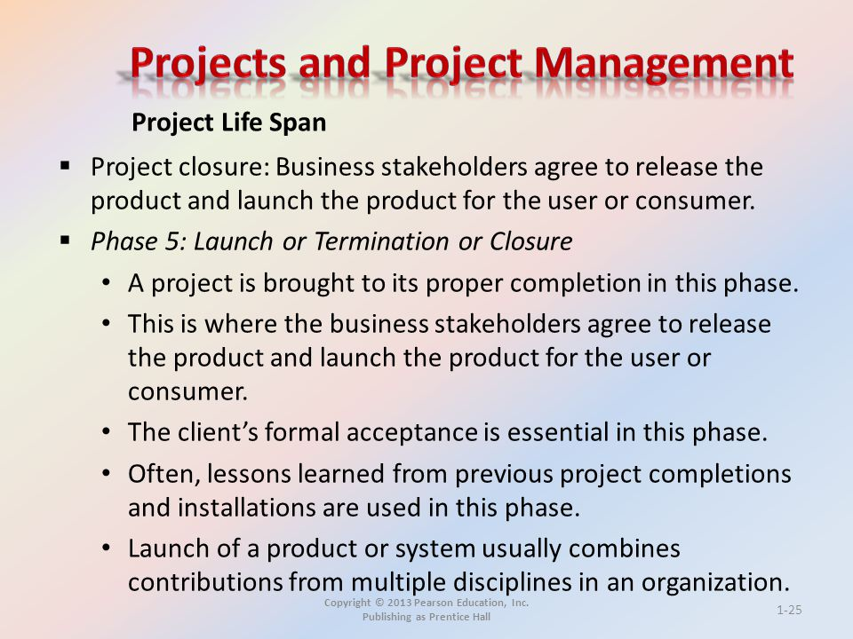Copyright © 2013 Pearson Education, Inc. Publishing as Prentice Hall  Project closure: Business stakeholders agree to release the product and launch