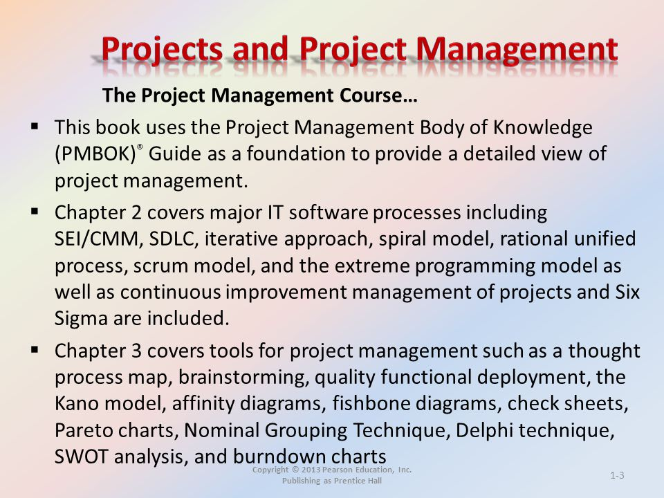Copyright © 2013 Pearson Education, Inc. Publishing as Prentice Hall  This book uses the Project Management Body of Knowledge (PMBOK) ® Guide as a fo