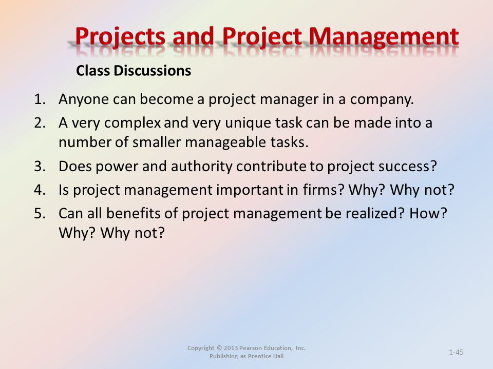 Copyright © 2013 Pearson Education, Inc. Publishing as Prentice Hall 1.Anyone can become a project manager in a company. 2.A very complex and very uni