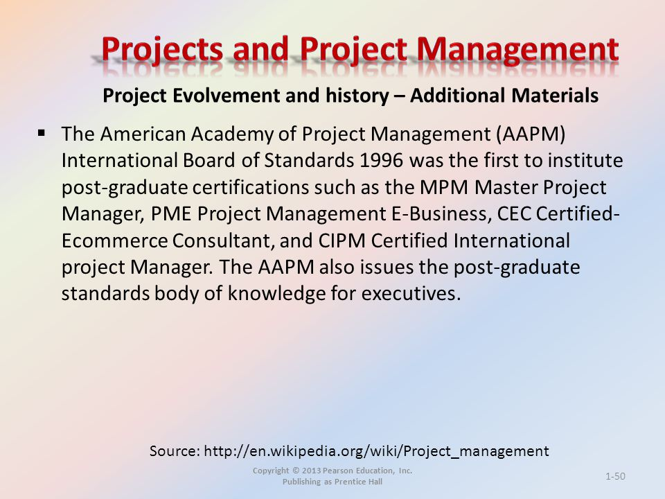 Copyright © 2013 Pearson Education, Inc. Publishing as Prentice Hall  The American Academy of Project Management (AAPM) International Board of Standa