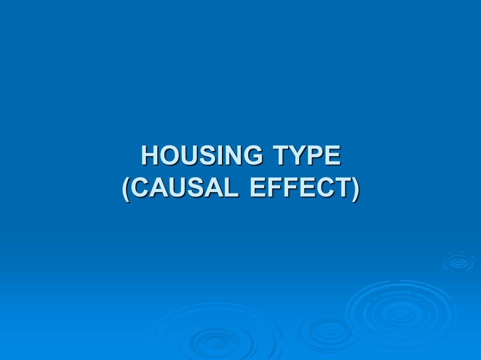 HOUSING TYPE (CAUSAL EFFECT)