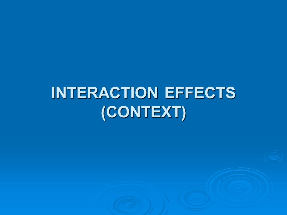 INTERACTION EFFECTS (CONTEXT)
