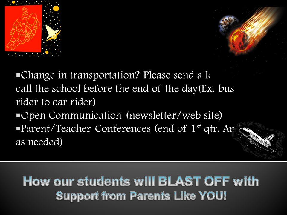  Change in transportation? Please send a letter or call the school before the end of the day(Ex. bus rider to car rider)  Open Communication (newsle