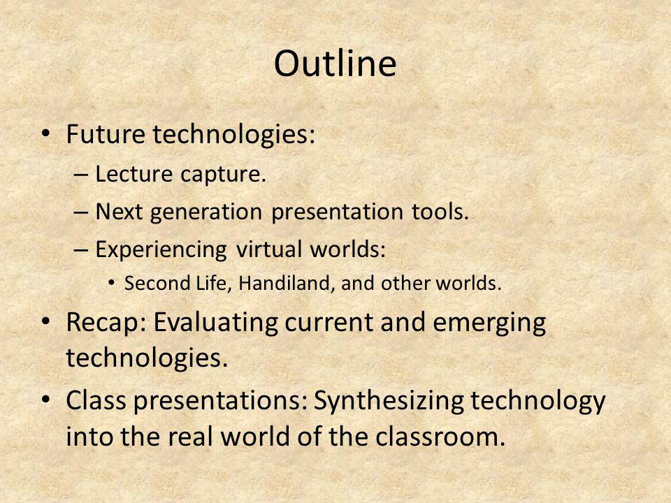 Outline Future technologies: – Lecture capture. – Next generation presentation tools.