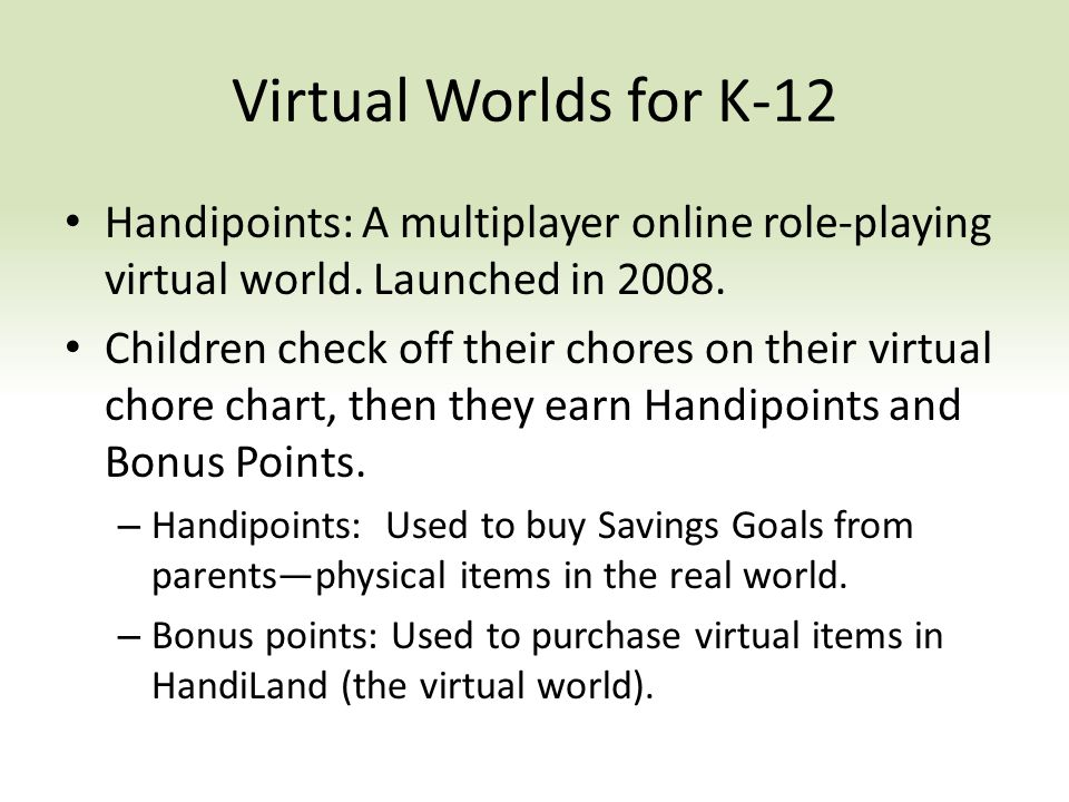Virtual Worlds for K-12 Handipoints: A multiplayer online role-playing virtual world.