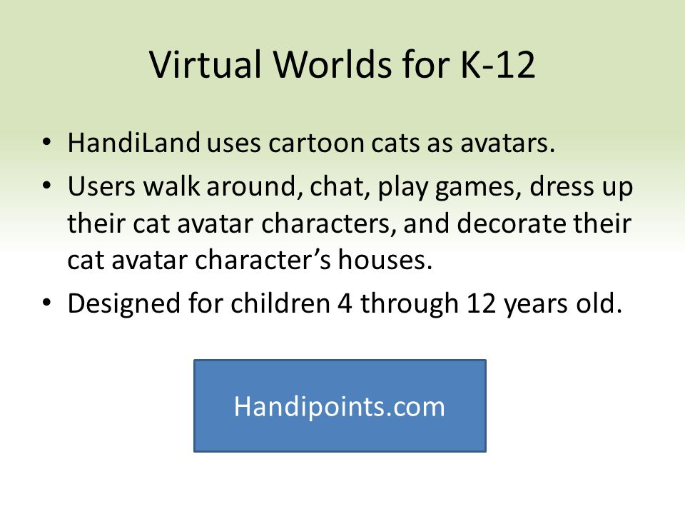 Virtual Worlds for K-12 HandiLand uses cartoon cats as avatars.