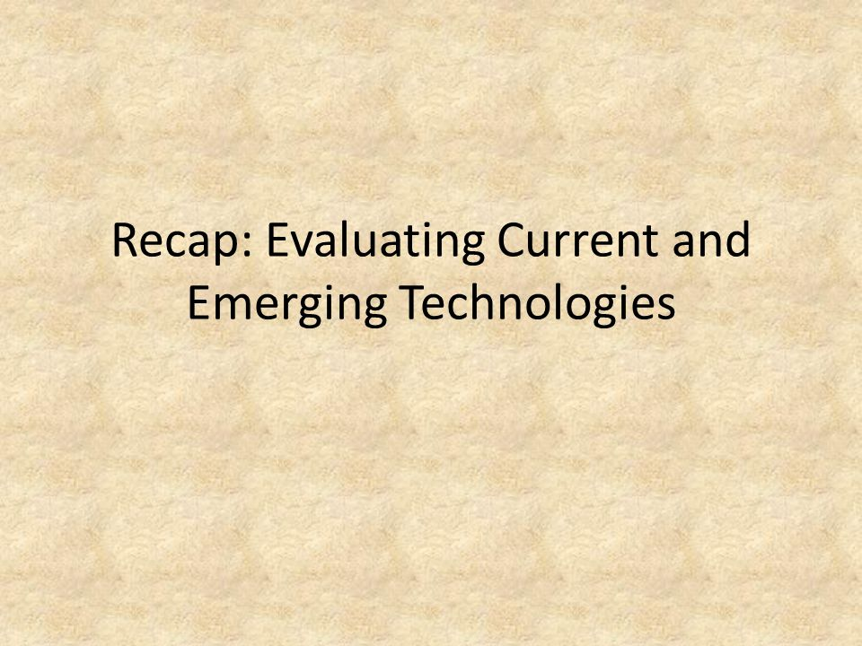 Recap: Evaluating Current and Emerging Technologies