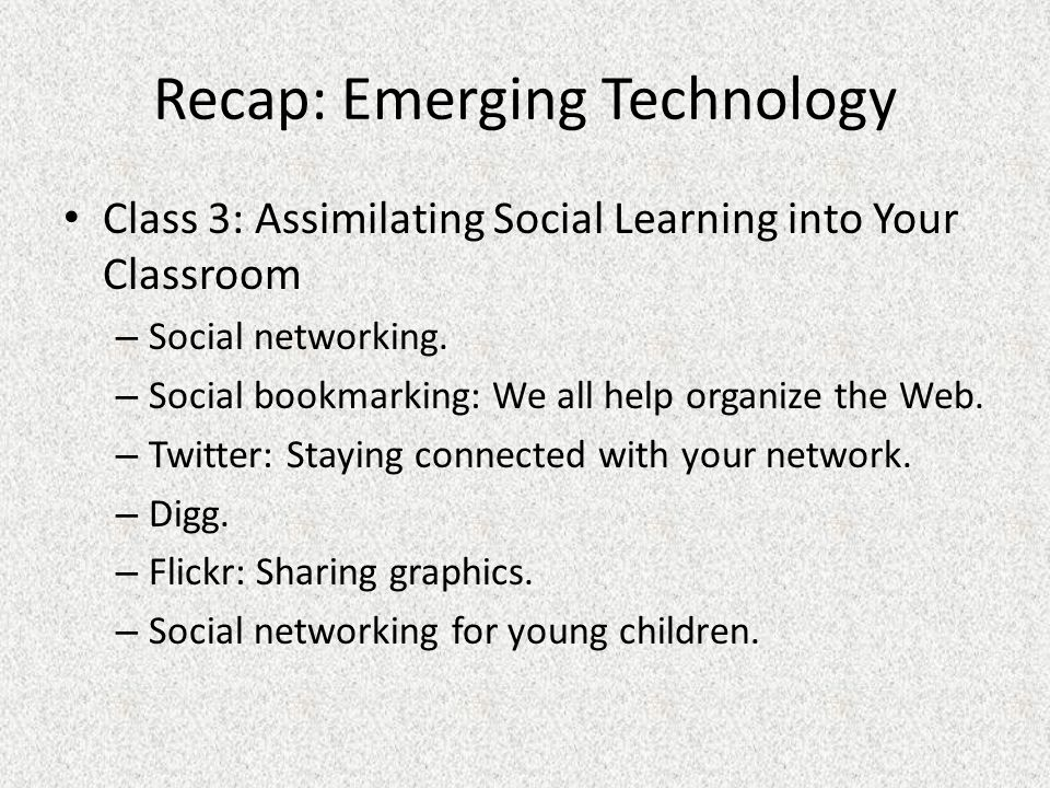 Recap: Emerging Technology Class 3: Assimilating Social Learning into Your Classroom – Social networking.