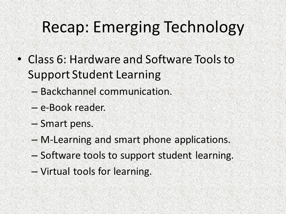 Recap: Emerging Technology Class 6: Hardware and Software Tools to Support Student Learning – Backchannel communication.