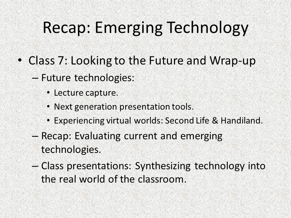 Recap: Emerging Technology Class 7: Looking to the Future and Wrap-up – Future technologies: Lecture capture.