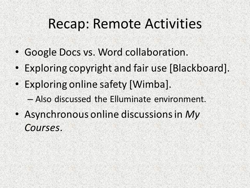 Recap: Remote Activities Google Docs vs. Word collaboration.