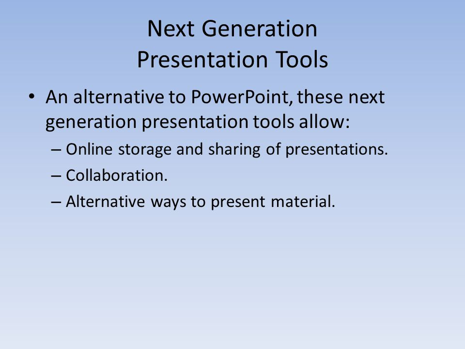 An alternative to PowerPoint, these next generation presentation tools allow: – Online storage and sharing of presentations.