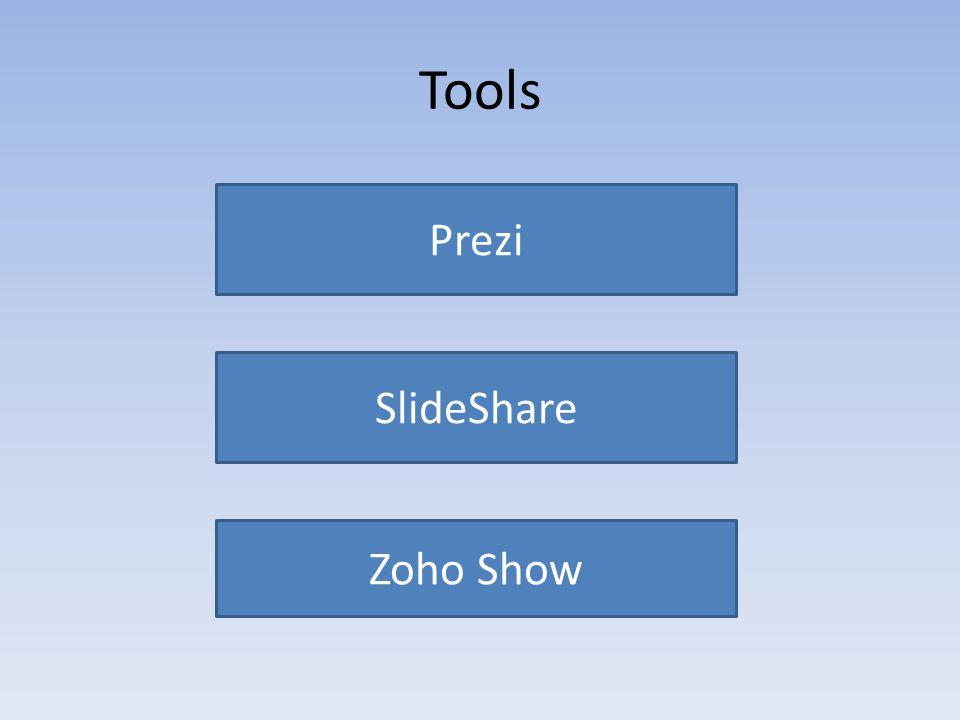 Tools Prezi SlideShare Zoho Show
