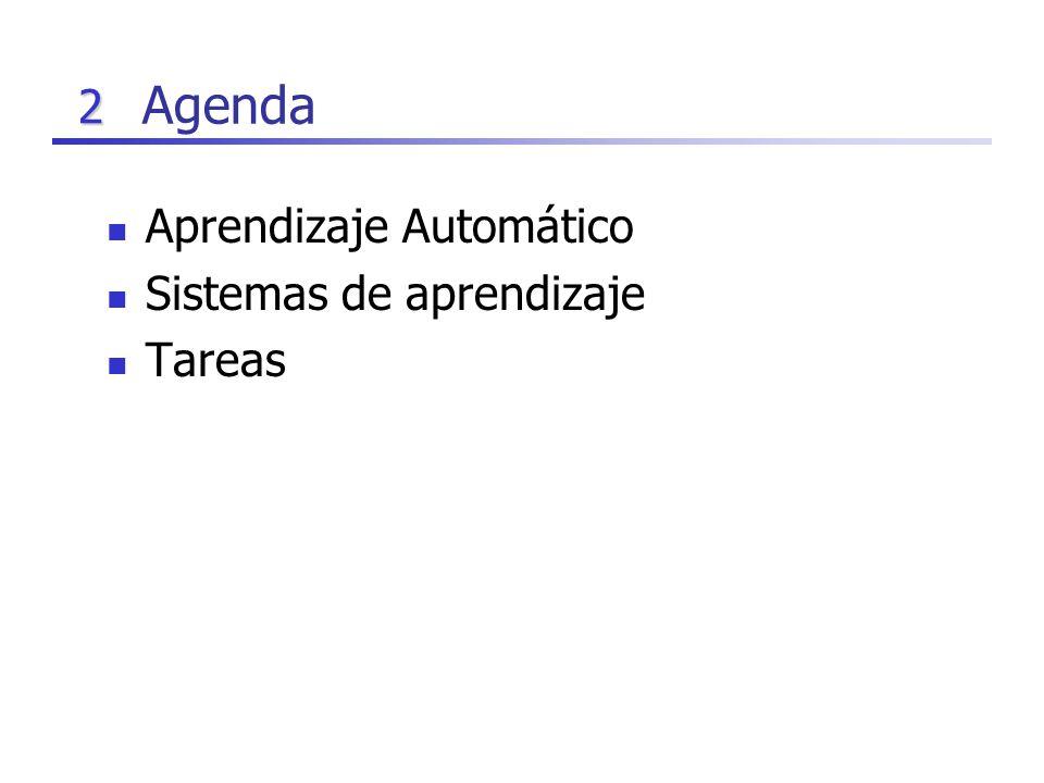 2 Agenda Aprendizaje Automático Sistemas de aprendizaje Tareas