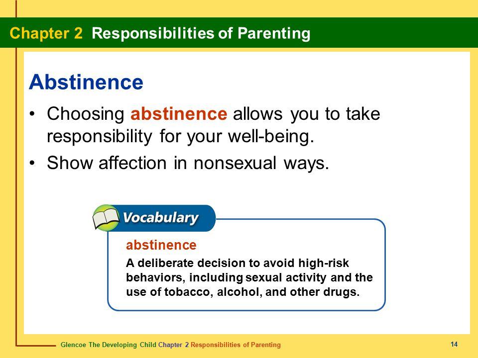 Glencoe The Developing Child Chapter 2 Responsibilities of Parenting Chapter 2 Responsibilities of Parenting 14 Abstinence Choosing abstinence allows