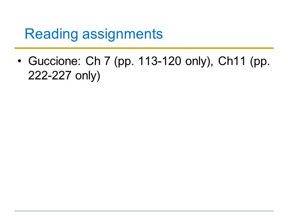 Reading assignments Guccione: Ch 7 (pp. 113-120 only), Ch11 (pp. 222-227 only)