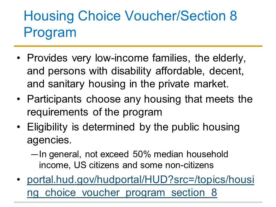 Housing Choice Voucher/Section 8 Program Provides very low-income families, the elderly, and persons with disability affordable, decent, and sanitary housing in the private market.