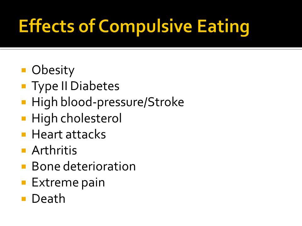  Obesity  Type II Diabetes  High blood-pressure/Stroke  High cholesterol  Heart attacks  Arthritis  Bone deterioration  Extreme pain  Death