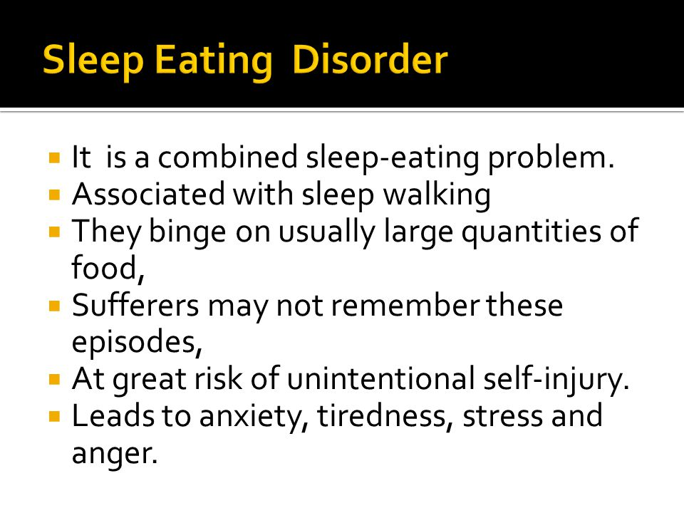  It is a combined sleep-eating problem.
