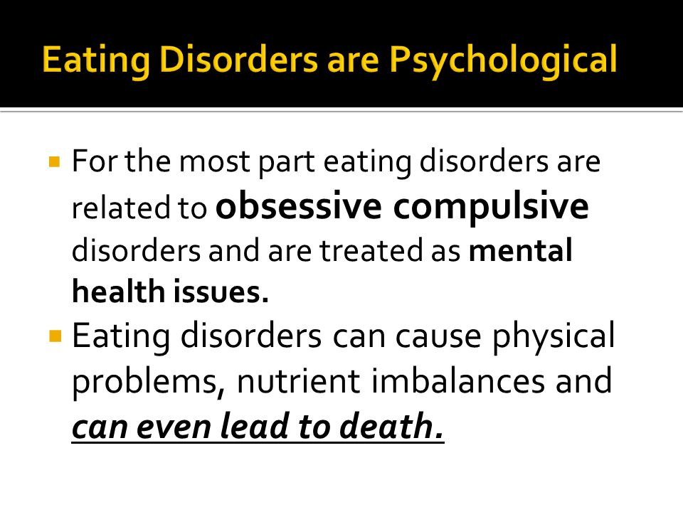  For the most part eating disorders are related to obsessive compulsive disorders and are treated as mental health issues.