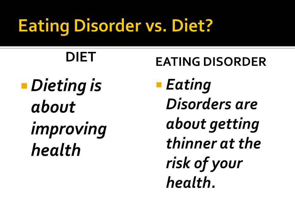 DIET  Dieting is about improving health EATING DISORDER  Eating Disorders are about getting thinner at the risk of your health.