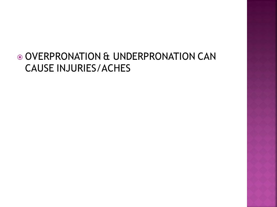  OVERPRONATION & UNDERPRONATION CAN CAUSE INJURIES/ACHES
