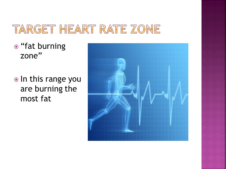  fat burning zone  In this range you are burning the most fat