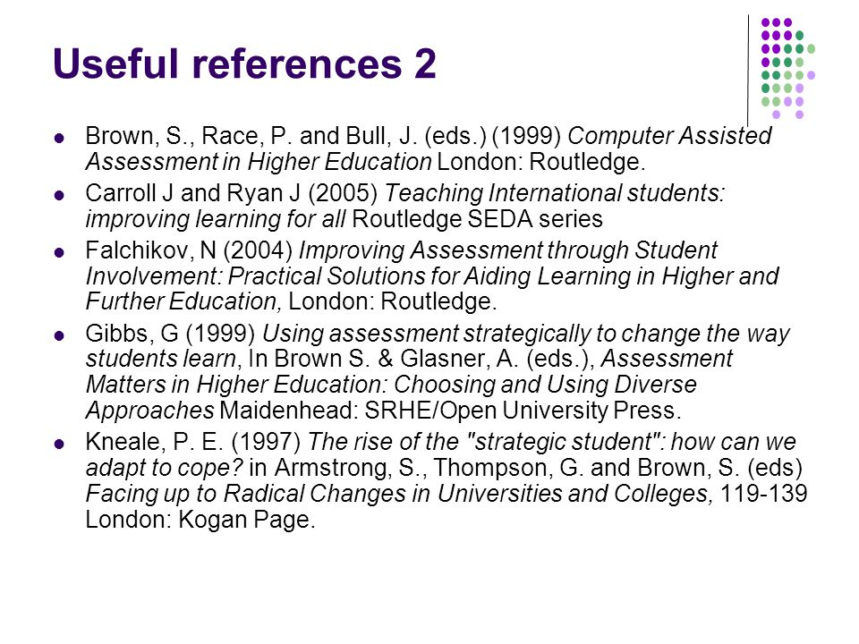 Useful references 2 Brown, S., Race, P. and Bull, J.