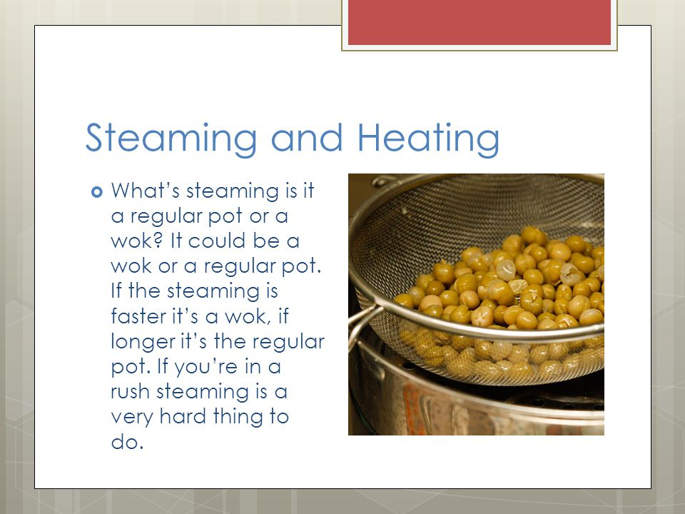 Steaming and Heating  What's steaming is it a regular pot or a wok.