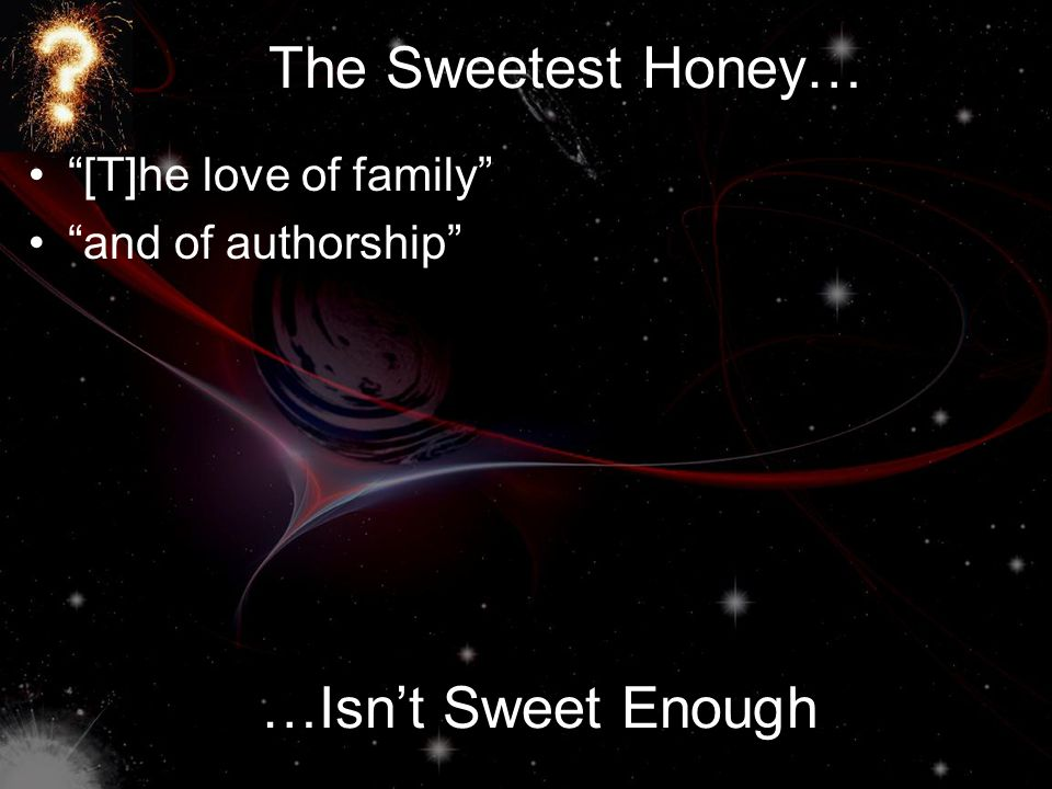 The Sweetest Honey… [T]he love of family and of authorship …Isn't Sweet Enough