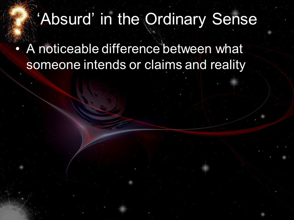 'Absurd' in the Ordinary Sense A noticeable difference between what someone intends or claims and reality