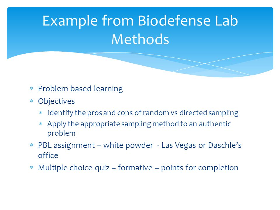  Problem based learning  Objectives  Identify the pros and cons of random vs directed sampling  Apply the appropriate sampling method to an authen