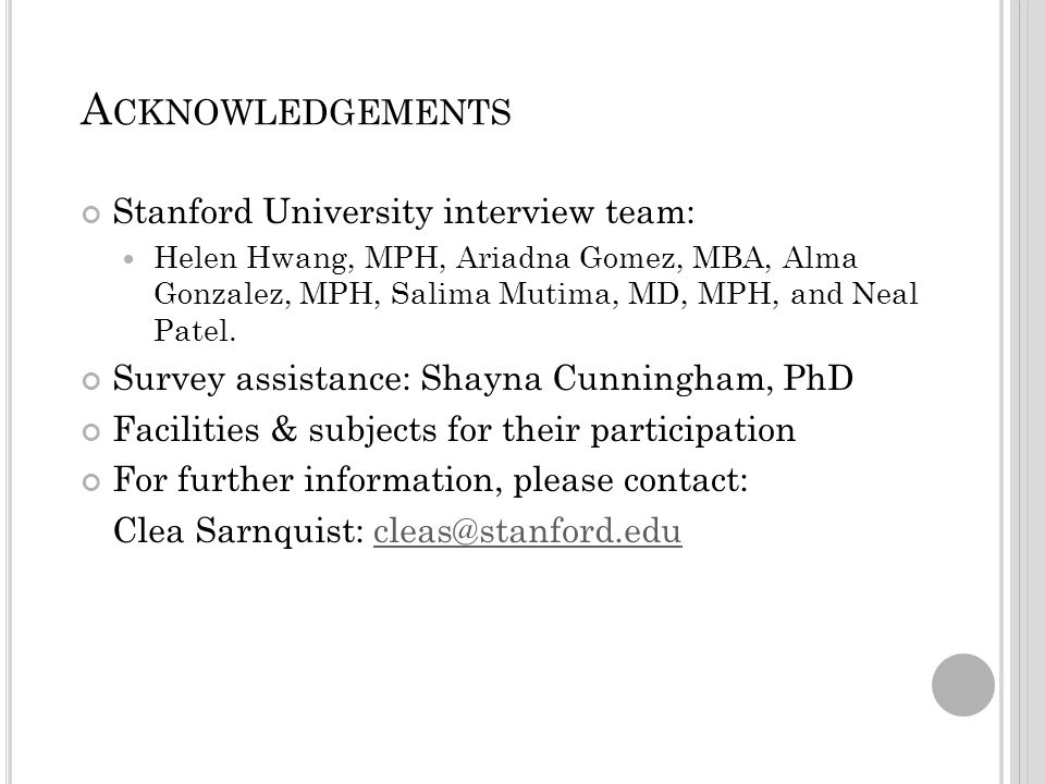 A CKNOWLEDGEMENTS Stanford University interview team: Helen Hwang, MPH, Ariadna Gomez, MBA, Alma Gonzalez, MPH, Salima Mutima, MD, MPH, and Neal Patel.