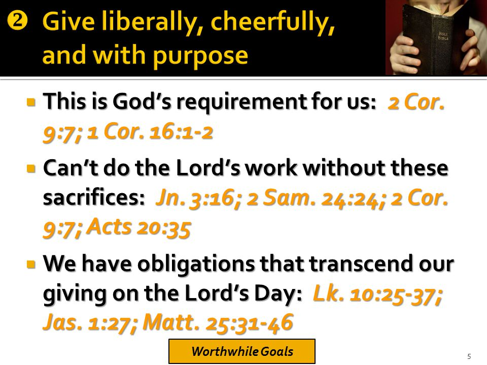  This is God's requirement for us: 2 Cor. 9:7; 1 Cor. 16:1-2  Can't do the Lord's work without these sacrifices: Jn. 3:16; 2 Sam. 24:24; 2 Cor. 9:7;