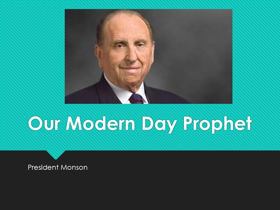 Our Modern Day Prophet President Monson