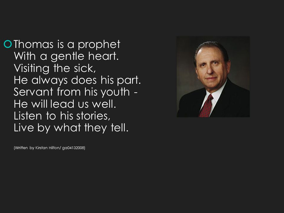  Thomas is a prophet With a gentle heart. Visiting the sick, He always does his part.
