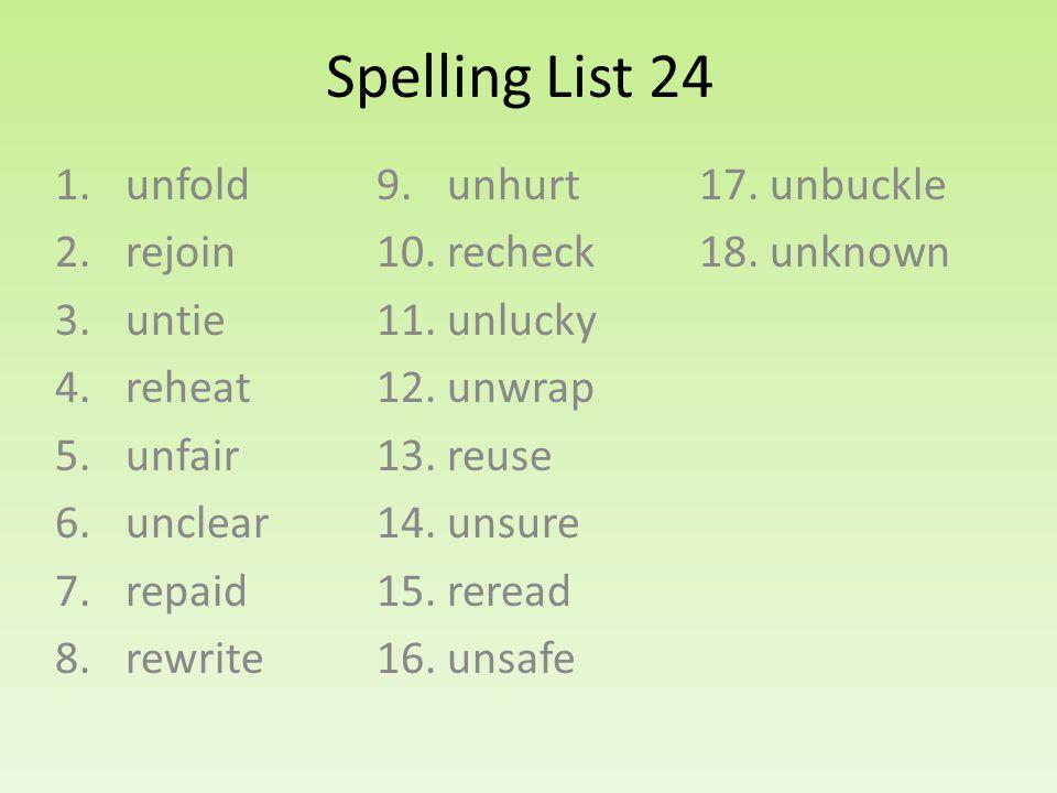 Spelling List 24 1. unfold 2. rejoin 3. untie 4.