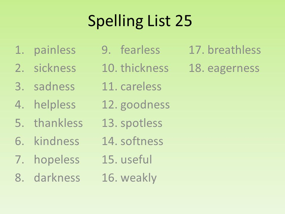Spelling List 25 1. painless 2. sickness 3. sadness 4.