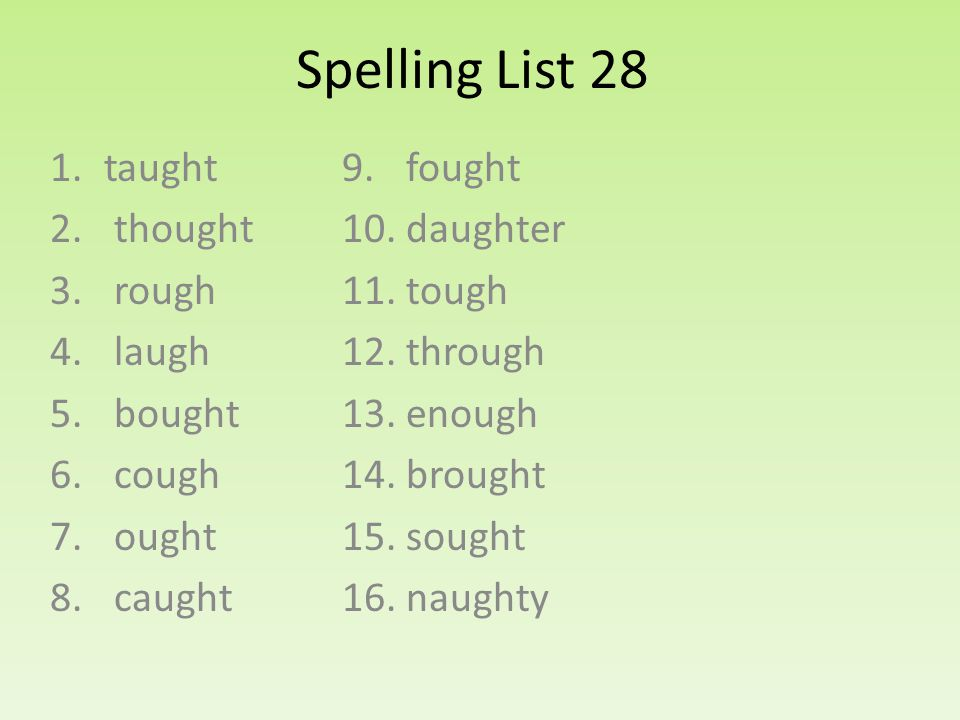 Spelling List 28 1.taught 2. thought 3. rough 4.
