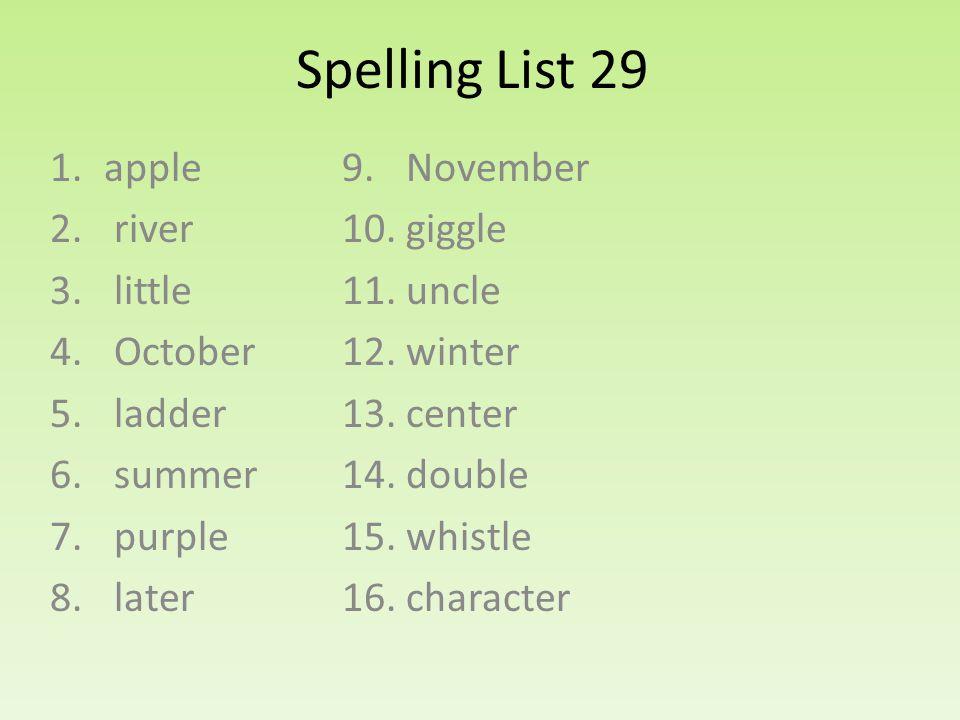 Spelling List 29 1.apple 2. river 3. little 4. October 5.